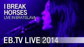 I BREAK HORSES live in Bratislava (2014)
