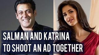 Salman Khan and Katrina Kaif to shoot an ad together!