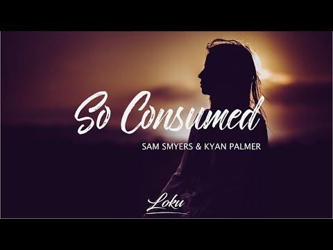 Download Lagu Sam Smyers - So Consumed ft. Kyan Palmer MP3
