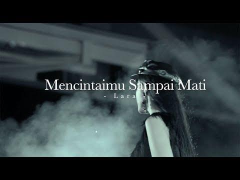 Download Lagu Mencintaimu Sampai Mati - Lara (Music Video) MP3