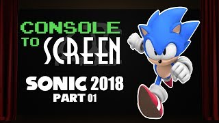 Console to Screen - Sonic 2018 part 01