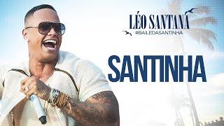Léo Santana -  Santinha (Clipe Oficial) DVD #BaileDaSantinha