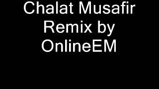 Chalat Musafir Remix by OnlineEM