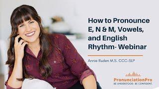 How To Pronounce E, N & M, Vowels, and English Rhythm - American English Webinar