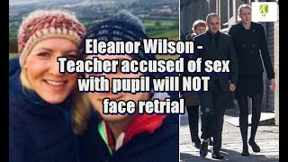 Eleanor Wilson: Teacher accused of sex with pupil will NOT face retrial