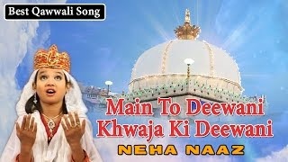 Main To Deewani | Khwaja Ki Deewani | Neha Naaz Top Qawwali | Video Song | Sonic Islamic