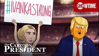 '#IvankaStrong' Ep. 10 Official Clip   Our Cartoon President   SHOWTIME