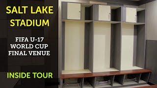 SALT LAKE STADIUM | INSIDE TOUR | FIFA UNDER 17 WORLD CUP FINAL VENUE | 2017