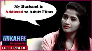 My Husband Is Addicted To Adult Films - Ankahee The Voice Within | Full Episode Ep #9