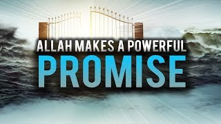 ALLAH MAKES A POWERFUL PROMISE TO US