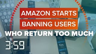 Do you return a lot on Amazon? It could get you banned (The 3:59, Ep. 407