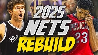 REBUILDING the 2025 BROOKLYN NETS!! BEST SUPERTEAM EVER?!? - NBA 2K17 MYLEAGUE