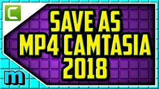CAMTASIA 2018 - HOW TO SAVE AS MP4 (EASY) - Camtasia Export To MP4 Windows (2018)