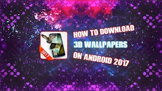 How To Download 3D Wallpapers on Android 2017
