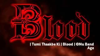 | Tumi Thaakbe Ki | Blood |