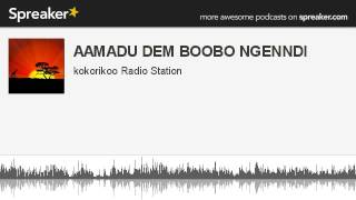 AAMADU DEM BOOBO NGENNDI (made with Spreaker)