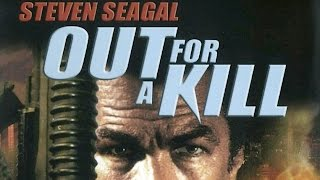 Out for a Kill (2003) Steven Seagal killcount