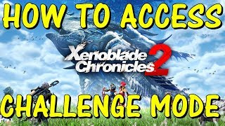 Xenoblade Chronicles 2 - How to Access Challenge Mode