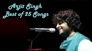 Arjit Singh Best of 25 Songs