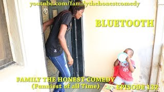 BLUETOOTH (Family The Honest Comedy) (Episode 132)