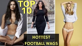 TOP 10 Footballers Wives and Girlfriends | Hottest WAGS Of Football ( Wives & Girlfriends) 2017