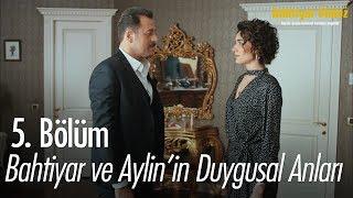 Bahtiyar ve Aylin'in duygusal anları.. - Bahtiyar Ölmez 5. Bölüm