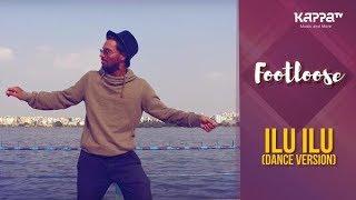 Ilu Ilu(Dance Version) - Abhishek Anand - Footloose - Kappa TV