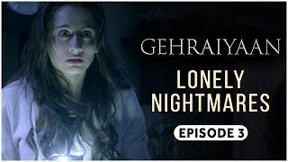 Gehraiyaan | Episode 3 - 'Lonely Nightmares' | Sanjeeda Sheikh | A Web Series By Vikram Bhatt