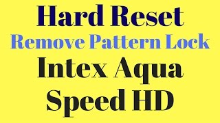 Hard Reset Without Keys OR Boxes in Intex Aqua Speed HD
