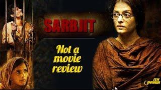 Sarbjit   Not A Movie Review   Sucharita Tyagi   Film Companion