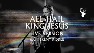 All Hail King Jesus (LIVE) - Jeremy Riddle | MORE