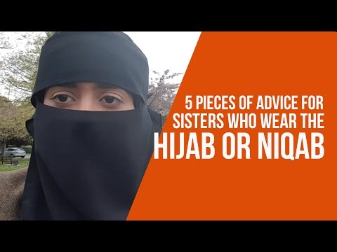 5 Pieces of Advice for Sisters Who Wear the Hijab or Niqab