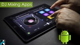 Top 10 Best Dj Mixing Apps for Android - 2017