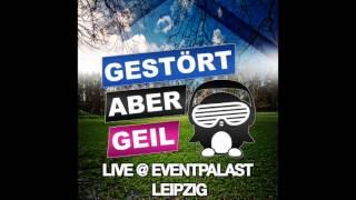 Gestört aber GeiL Live @ Eventpalast Leipzig (08.03.2014)