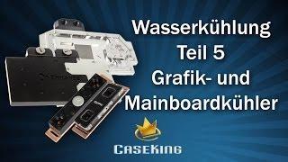Wasserkühlung Teil 5 - GPU und Mainboard Kühler - Caseking TV