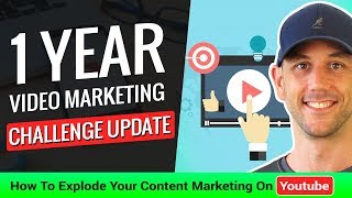 1 Year Video Marketing Challenge Update - How To Explode Your Content Marketing On Youtube