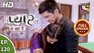 Yeh Pyaar Nahi Toh Kya Hai - Ep 120 - Full Episode - 31st August, 2018