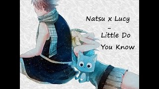 Natsu x Lucy - Little Do You Know