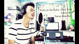 Tune Jo Na Kaha | New York | Mohit Chauhan | Unplugged | Cover By Tarun Kaushal