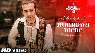 Humnava Mere | T-Series Acoustics | Jubin Nautiyal | Romantic Songs