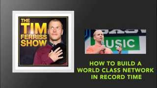 How to Build a World Class Network in Record Time  | The Tim Ferriss Show (Podcast)