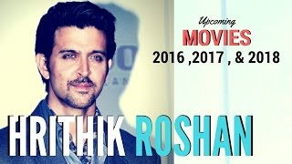 Hrithik Roshan New Upcoming movies in 2016 2017 & 2018 |  Relese Dates | Latest News