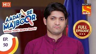 Aadat Se Majboor - Ep 50 - Full Episode - 11th December, 2017