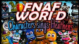 FNAF World Characters sings |Heathens|.