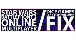 Star Wars Battlefront 2 / DICE Games: Lag & Rubberbanding Fix - PC