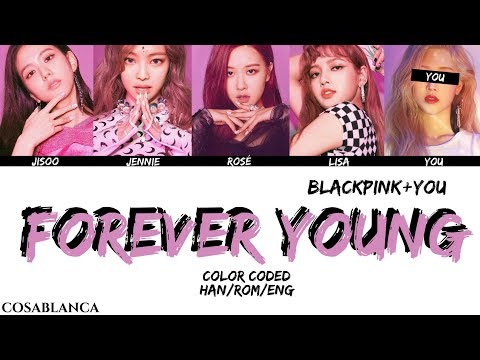 [BLACKPINK] FOREVER YOUNG {5 Members ver.} + YOU as member (Color Coded HAN ROM ENG)