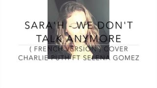 SARA'H - WE DON'T TALK ANYMORE  ( FRENCH VERSION ) Cover Charlie Puth ft. Selena Gomez
