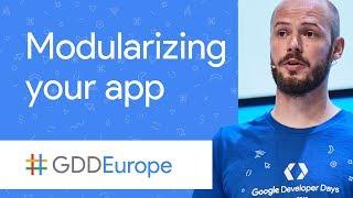 Modularizing Your App (GDD Europe