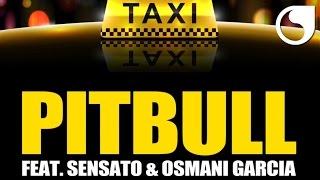 Pitbull Ft. Sensato & Osmani Garcia - El Taxi (Steed Watt Original Mix)
