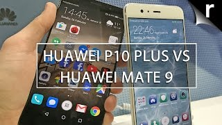 Huawei P10 Plus vs Mate 9: Two mighty Huawei phones compared
